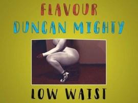 Masterkraft Ft. Flavour & Duncan Mighty – Low Waist