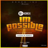 DJ Korex - Impossible Ft. Hazino x Vizkido