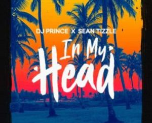 DJ Prince Ft. Sean Tizzle – In My Head