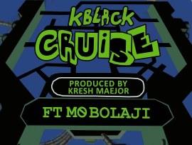 K-Black – Cruise ft. Mo Bolaji