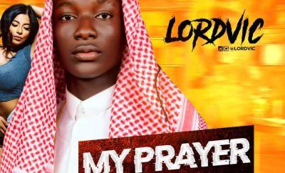 Lordvic - My Prayer (Prod. by Mr Tobs)