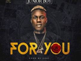 Junior Boy – For You (Prod. By Ckay)