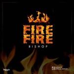 Bishop – Fire Fire