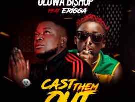 Oluwa Bishop Ft Erigga - Cast Dem Out