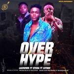 Lacrown-–-Over-Hype-Ft.-Otega-Citiboi Audio Music Recent Posts