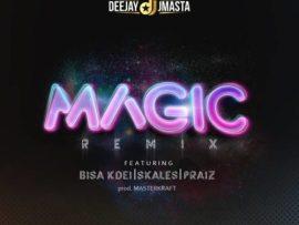 DJ J Masta – Magic (Remix) ft. Bisa Kdei, Skales & Praiz