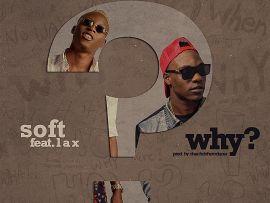 Soft - Why ft L.A.X