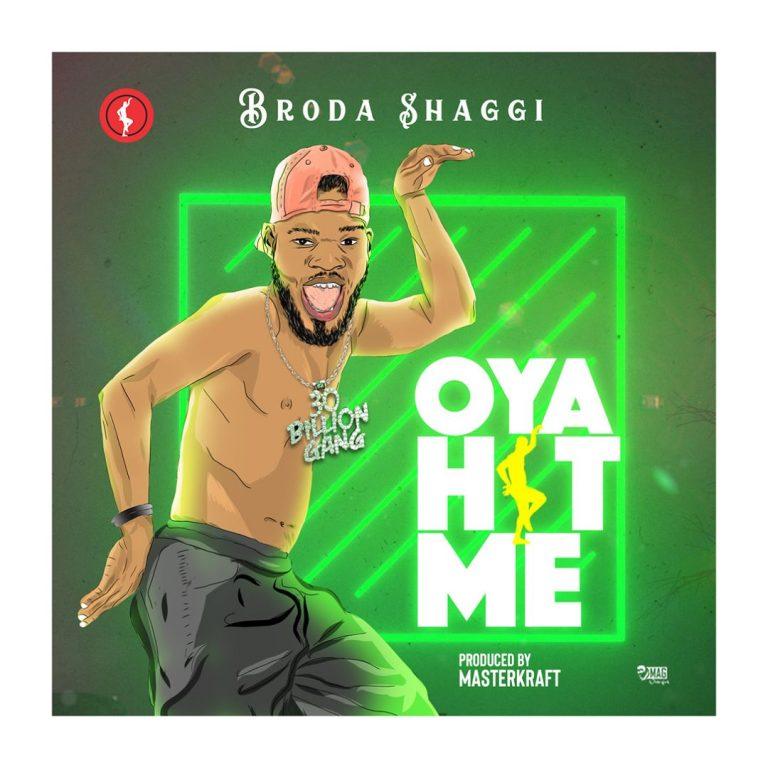 Broda Shaggi – Oya Hit Me (Prod Masterkraft)