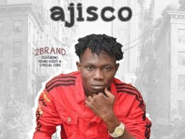 2Brand - Ajisco ft. Young Kizzy & Lyrical Curs