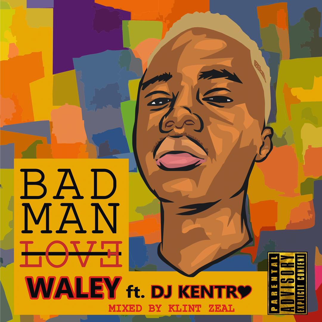 Waley – Badman Love Ft. DJ Kentro