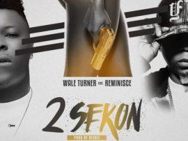 Wale Turner – 2Sekon ft. Reminisce