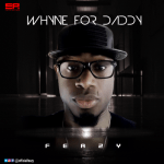 Feazy – Whyne For Daddy
