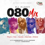 Mixtape: DJ Flexy – 080 Mix Ft. Phyno, Falz, Davido, Olamide & Wizkid