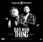 Tamme Boy Ft Jexy Smart – Bad Man Thing