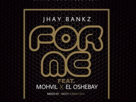 Jhay Bankz Ft. Mohvil X El Oshebay- For Me