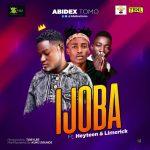 Abidex Tomo – Ijoba Ft. Heyteen & Limerick