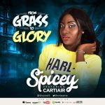 Spicey Ft. Cartair – From Grass To Glory