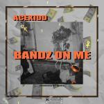 Acekidd – Bandz On Me