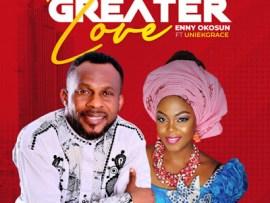 Enny Okosun Ft. Uniekgrace – Greater Love