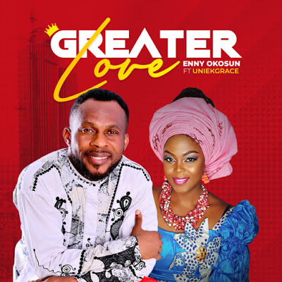 Enny Okosun Ft. Uniekgrace – Greater Love