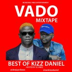 MIXTAPE: Dj Vibez – VADO Mix (Best Of Kizz Daniel)