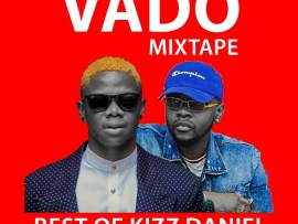 MIXTAPE: Dj Vibez - VADO Mix (Best Of Kizz Daniel)