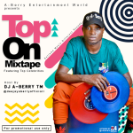 MIXTAPE: DJ A-Berry - Top On Mixtape (Vol 1)