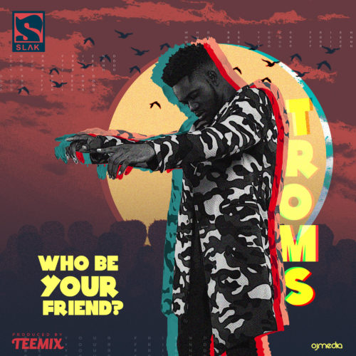 Troms - Who Be Your Friend?