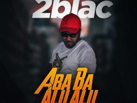 2Blac - Ababa Alu Alu (Prod By Suspense Babani)