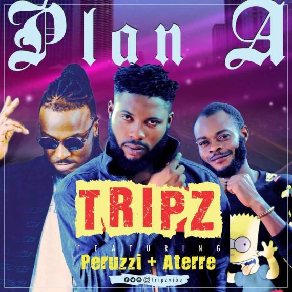 Tripz Ft. Peruzzi & Aterre - Plan A