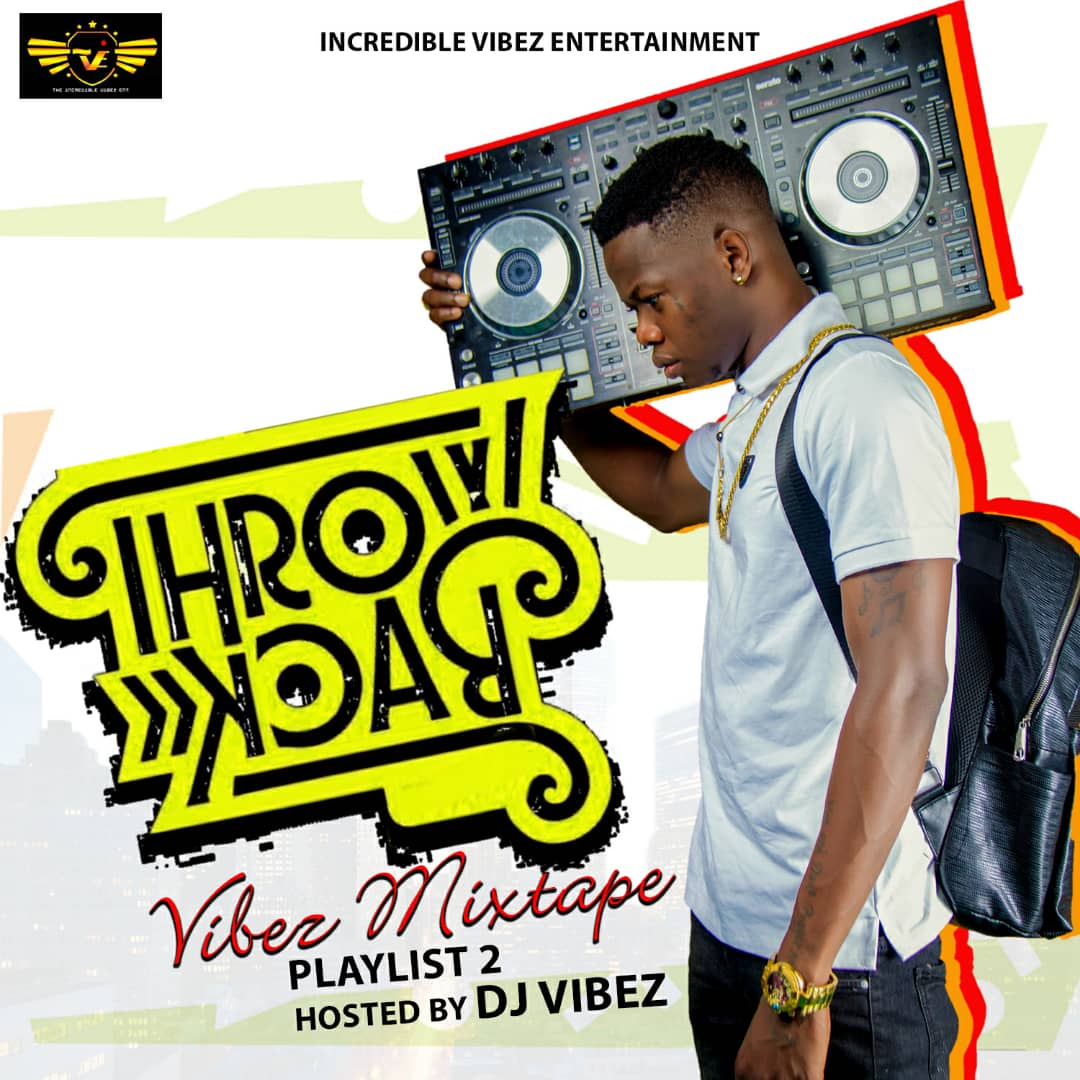 MIXTAPE: DJ Vibez - The Throwback Vibez Mix (Playlist 2)