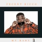 Fecent Ricco – My Baby (Prod By Kel P)