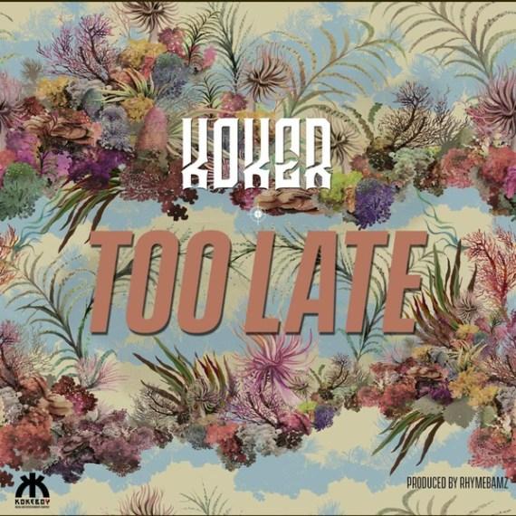 Koker – Too Late