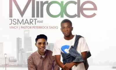 Jsmart - Miracle ft. Vinee & Pastor Petrock