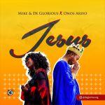 Mike & Deglorious – Jesus ft. Onos