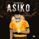 Kelvino Ticy – Asiko (Prod. Willy F)