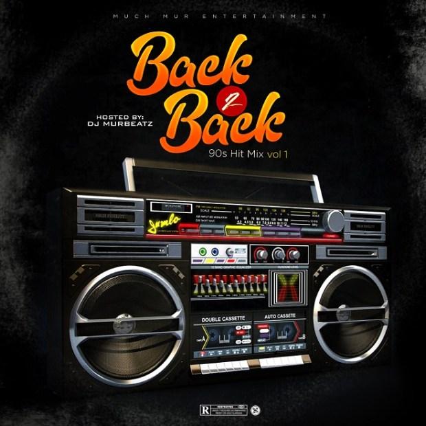 MIXTAPE: Dj Murbeatz - Back To Back 90's Hitz Vol. 1