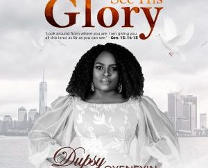 Dupsy Oyeneyin - See His Glory