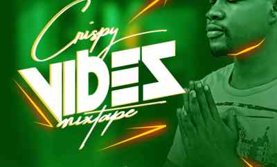 MIXTAPE: DJ Crispy – Crispy Vibes Mix