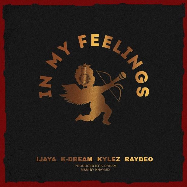 Ijaya - In My Feelings ft. K-Dream, Raydeo & Kylez