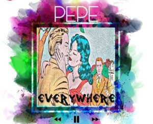 Pepe – Everywhere