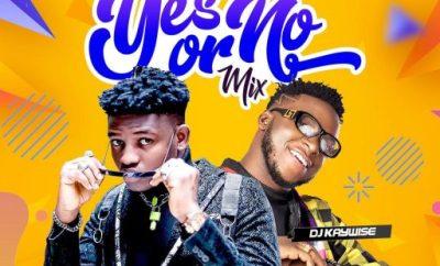 MIXTAPE: DJ Kaywise - Yes Or No mix