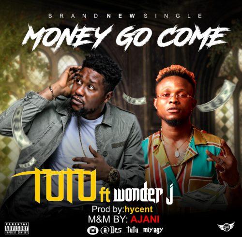 Tutu ft. Wonder J - Money Go Come