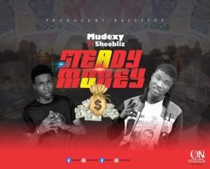 Mudexy Ft Sheebliz -  Steady Money