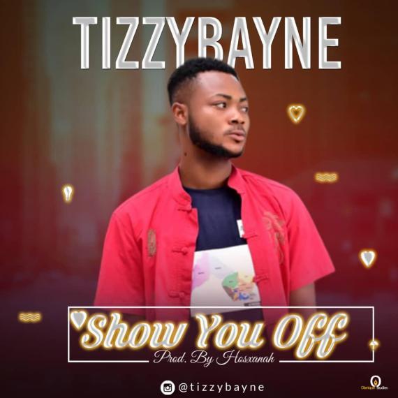 Tizzy Bayne - Show You Off