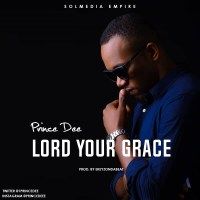 Prince Dee - Lord Your Grace (Prod. by Ekeyzondabeat)