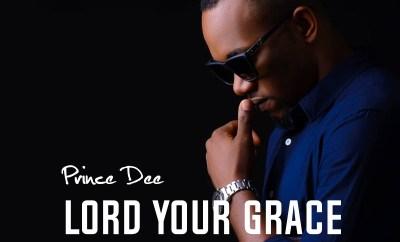 Prince Dee - Lord Your Grace (Prod. by Ekeyzondabeat)