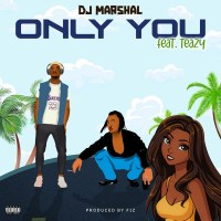 Dj Marshal ft. Teazy - Only You (Prod. Fiz Beat)