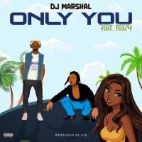 Dj Marshal ft. Teazy - Only You (Prod. Fiz Beat)