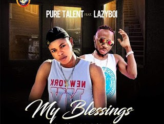 Pure Talent Ft. Lazyboi – My Blessings